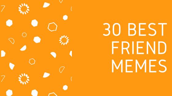30 Best Friend Memes