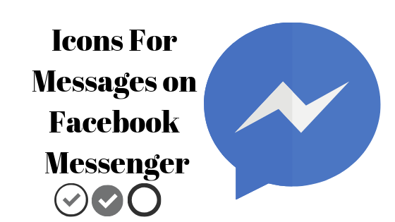 What Do the Icons Appearing Along Your Message on Facebook Messenger