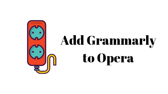 How to Add Grammarly to Opera - Appuals com